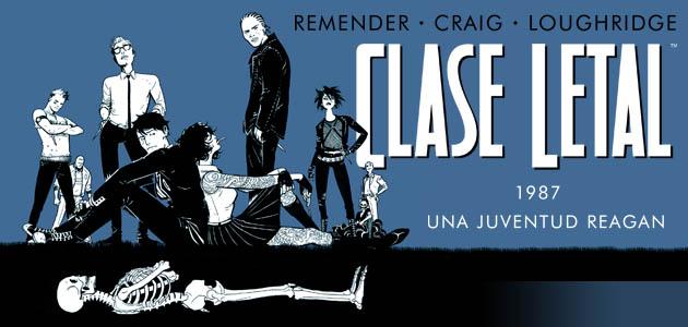 <h1>Reseña de Clase Letal, Una juventud Reagan de Rick Remender y Wes Craig</h1>